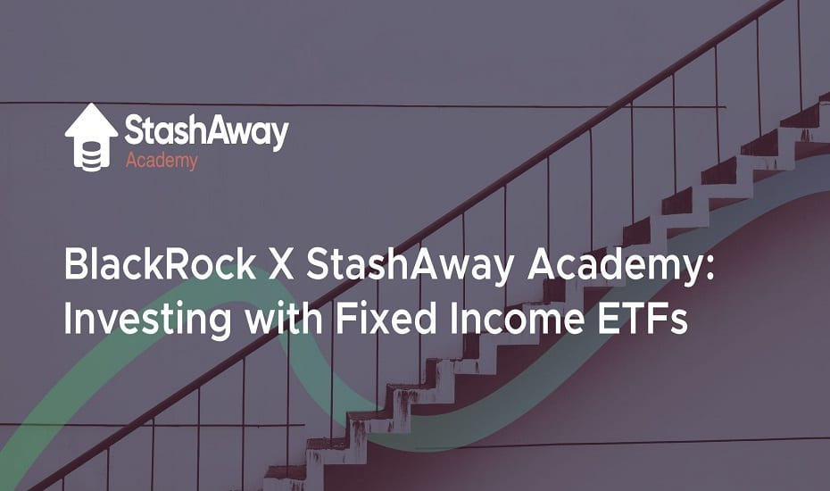 Blackrock x StashAway Academy: Investing with Fixed Income ETFs