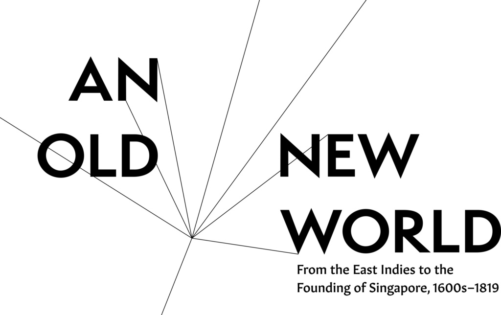 An Old New World: From the East Indies to the Founding of Singapore, 1600s – 1819