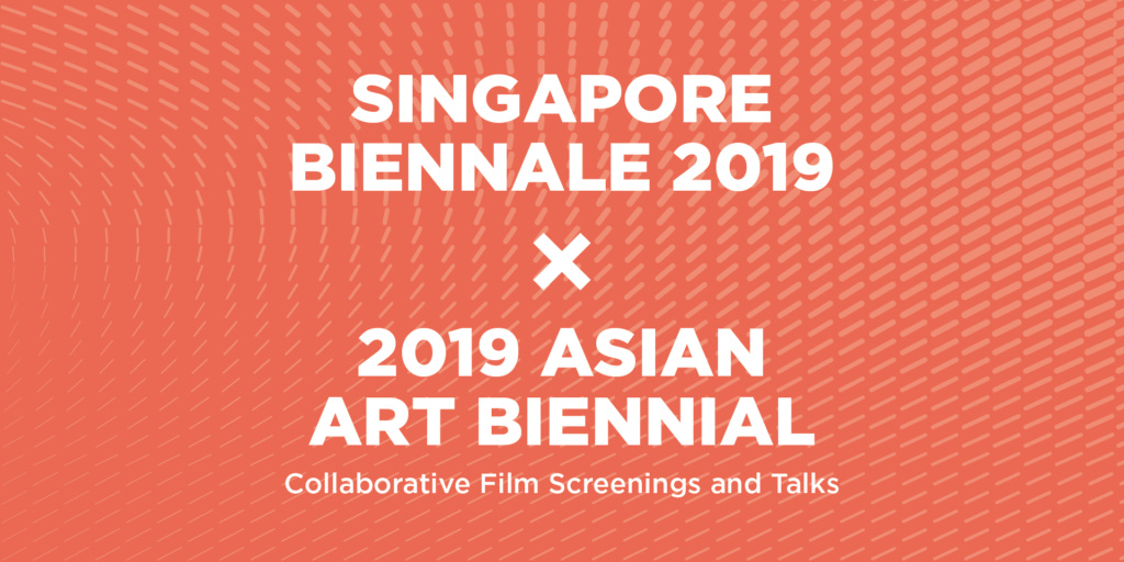 Singapore Biennale 2019 x 2019 Asian Art Biennial Collaborative Film Screenings and Talks