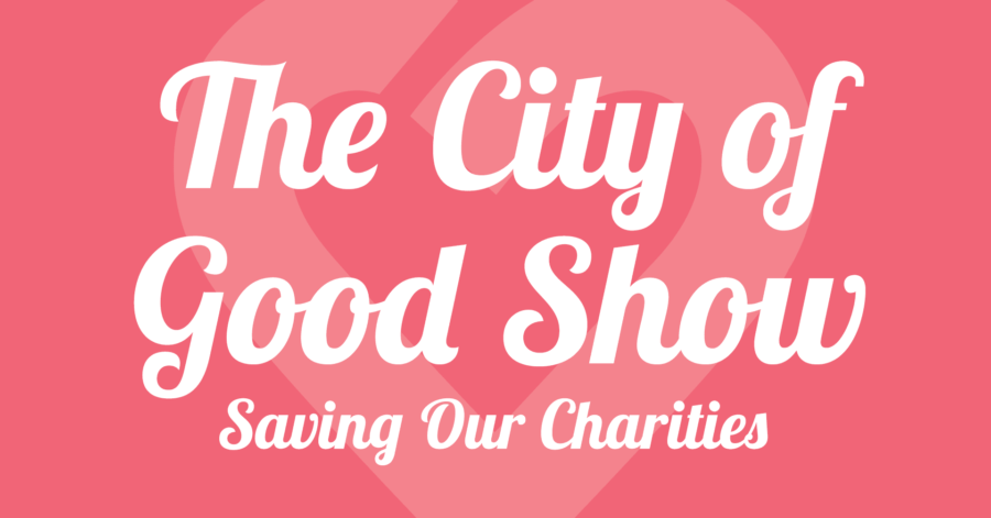 The City of Good Show: Saving Our Charities