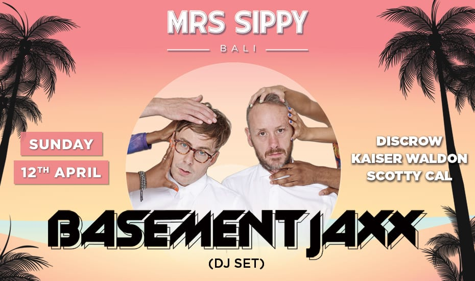 Mrs Sippy Bali presents: Basement Jaxx (DJ SET)