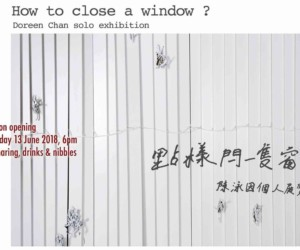 Doreen Chan Solo Exhibition How to Close a Window art exhibitions in Hong Kong