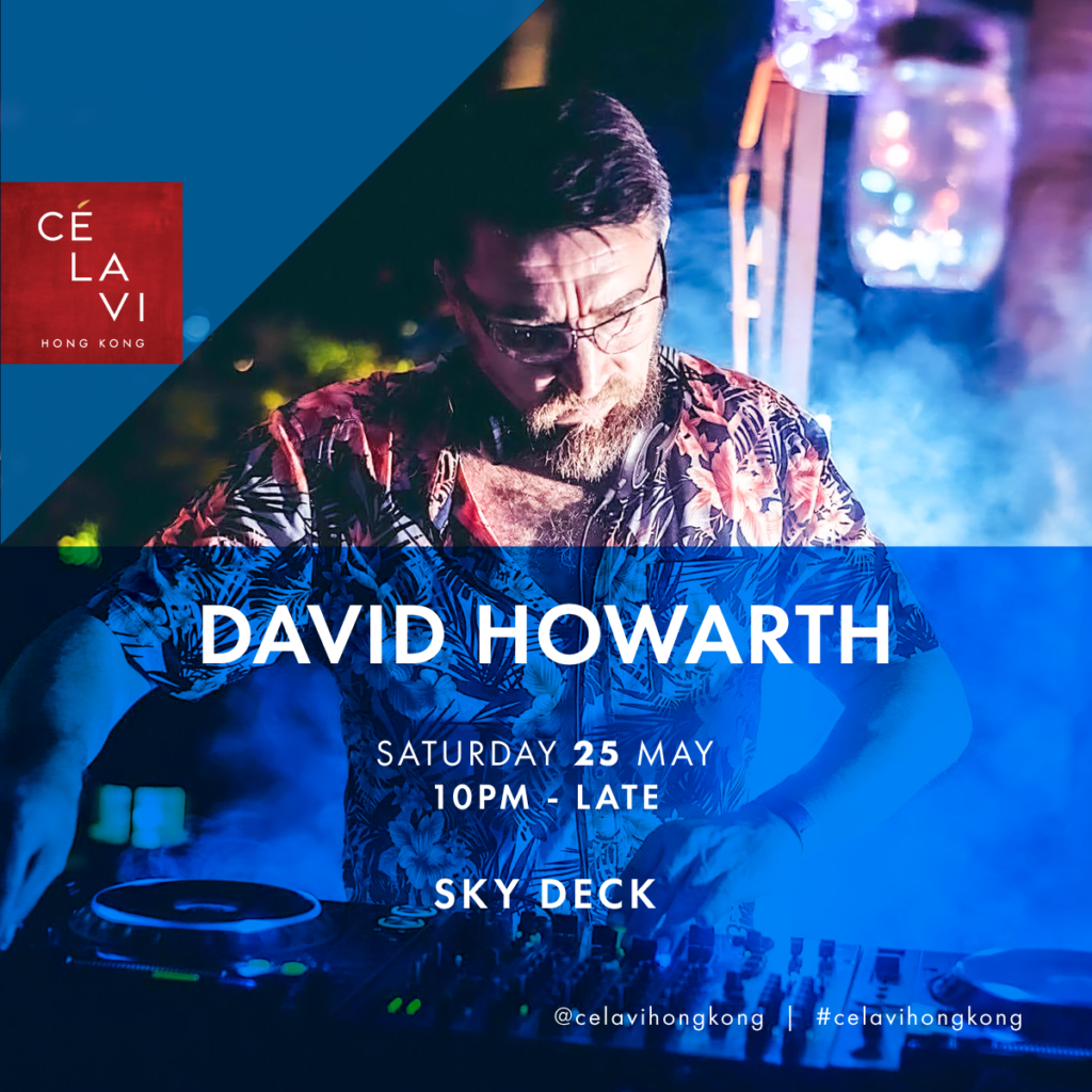DJ David Howarth on the 25th of May @ CÉ LA VI HK